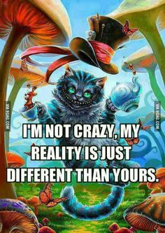 I´m not Crazy. My reality is just diffrent than yours. cheshire cat Alice in wonderland Me Quotes, Funny Quotes, Alice Quotes, High Quotes, Cartoon Quotes, Wolf Quotes, Disney Quotes, Family Quotes, Were All Mad Here