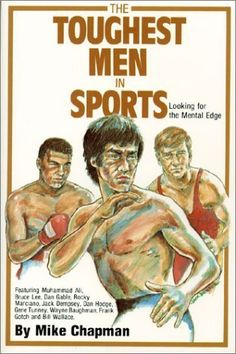 Toughest Men in Sports: Looking for the Mental Edge by Mike Chapman. $14.95. Publisher: Culture House (March 1, 2001). Author: Mike Chapman. Publication: March 1, 2001