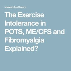 The Exercise Intolerance in POTS, ME/CFS and Fibromyalgia Explained?