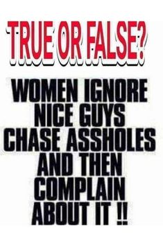 Fact: women ignore nice guys chase assholes and then compassion about it. And often chase the guys who claim to be nice, then become jerks. Extreme Memes, Fit Over 40, Bad Romance, Past Relationships, Knowing Your Worth, Funny Fails, Thought Provoking, A Good Man, True Stories