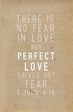 Perfect love casts out fear   1 john 4:18