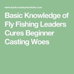 Basic Knowledge of Fly Fishing Leaders Cures Beginner Casting Woes