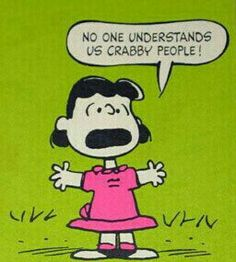 Lucy - No one understands us crabby people!
