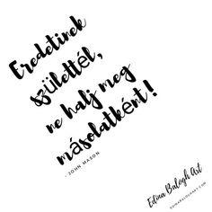 Hétfői mantra... egyetértesz vele? . . . #EdinaBaloghArt #idézet #napiidézet #magyarművész #motiváció #gondolkodásmód #instaidézet #eredeti #mik #magyarig #ikozosseg #instahun