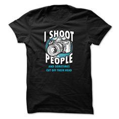 Photographer t-shirt - I shoot people T Shirt, Hoodie, Sweatshirt