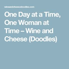 One Day at a Time, One Woman at Time – Wine and Cheese (Doodles)