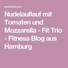 Nudelauflauf mit Tomaten und Mozzarella - Fit Trio - Fitness Blog aus Hamburg