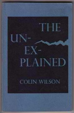 The Unexplained ~ Colin Wilson ~