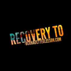 """The Philosophy of Bernadette Gleeson Coaching. We know what we are in """"recovery from,"""" but do we know what we are in RECOVERY TO? This is a way of thinking and being in the world that has us defining every little detail of our life ONLY in a manner that allows us to walk from our highest point to true freedom. It is a way of being that has us getting up everyday and giving exactly what we want to the world."""