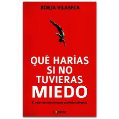 Qué harías si no tuvieras miedo. El valor de reinventarse profesionalmente  – Borja Vilaseca – Penguin Random House www.librosyeditores.com Editores y distribuidores.