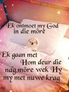 Ek ontmoet my God in die more. Good Night Wishes, Good Morning Good Night, Good Night Quotes, Good Night Prayer, Afrikaanse Quotes, Goeie Nag, Angel Prayers, Love You More, True Words
