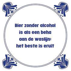 Tegeltjeswijsheid.nl - een uniek presentje - Bier zonder alcohol Hot Quotes, Funny Quotes, Insprational Quotes, Life Humor, Funny Texts, Slogan, Qoutes, Lyrics, Wisdom