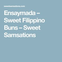 Ensaymada – Sweet Filippino Buns – Sweet Samsations