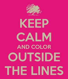 Keep calm and color outside the lines!