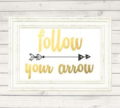 Follow your Arrow Print Typography Gold Black Arrow Print GOLD foil faux Printable Instant Download Tribal Aztec Rustic bedroom nursery by PetitePrintingDesign on Etsy https://www.etsy.com/listing/216334463/follow-your-arrow-print-typography-gold