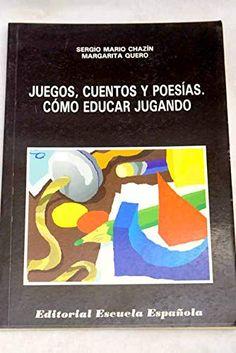 L-I/508. Juegos, cuentos y poesías Cómo educar jugando / Sergio Mario Chazín, Margarita Quero. Madrid : Escuela Española, 1993.