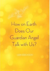 How on Earth Does Our Guardian Angel Talk with Us? Book two of the Starfire Collection by Leni Erickson