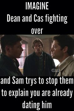 Spn imagine<<<I mean tho... Cas AND Dean fighting over you... and you chose a moose?