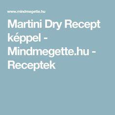 Martini Dry Recept képpel - Mindmegette.hu - Receptek Martini, Martinis