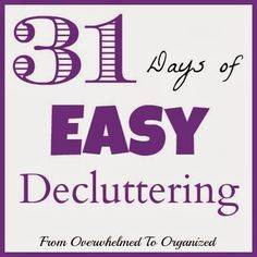 31 Days of Easy Decluttering projects to help you declutter your home