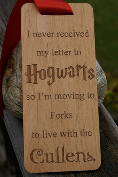 Harry Potter / Twilight Door Hanger/wood sign by foreveretchings, $10.00 Although I don't know why I wouldn't be accepted to Hogwarts....