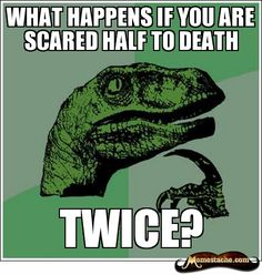 Philosoraptor - What happens if you are scared half to death