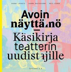 Avoin näyttämö - Käsikirja teatterin uudistajille, Teatteri 2.0  Ohjaaja Saana Lavasteen, tuottaja Saara Rautavuoman ja teatteri-ilmaisun ohjaaja Kati Sirénin kirjoittama teos, jossa esitellään Teatteri 2.0:n toimintaidea, käydään läpi vuosina 2010-2014 toteutetut projektit sekä avataan kirjoittajien ammatillista ajattelua. Lisäksi teos sisältää Avoimen näyttämön konseptin kuvauksen sekä kymmenen suomalaisen teatterikentän kehittämisehdotusta.