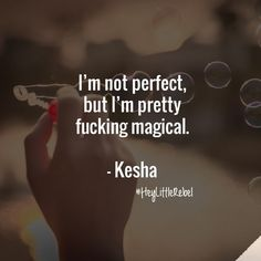 Wellness Quotes i'm not perfect but i'm pretty fucking magical kesha