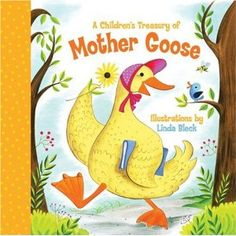 A Children's Treasury of Mother Goose  Words and Music by Various Artists  Illustrated by Linda Bleck - more info here - http://singbookswithemily.wordpress.com/2013/03/03/childrens-treasuries-by-linda-bleck-with-many-singable-treasures/#