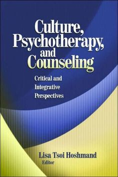 Culture, Psychotherapy and Counseling: Critical and Integrative Perspectives, Hoshmand, Lisa Tsoi (EDT)., Thousand Oaks, CA: Sage Publications, 2006. books.google.com  PDF. E-book