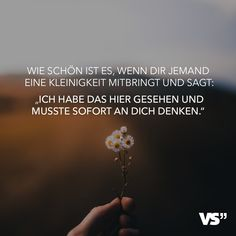 """How nice is it, if someone brings you a little something and say: """"I have seen this here and had to think of you immediately - Leben // VISUAL STATEMENTS® - Dream It Do It, German Quotes, Best Quotes Ever, Cute Messages, Visual Statements, Feeling Happy, Some Words, To My Future Husband, True Quotes"""