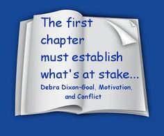 The first chapter must establish what's at stake ... Debra Dixon- Goal, Motivation and Conflict