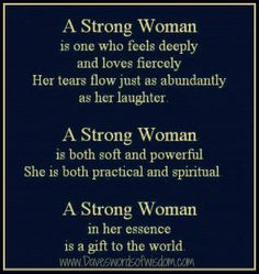 Poems About Strong Women | strong woman is one who feels deeply and loves fiercely.
