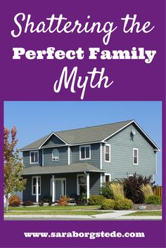 Shattering the Perfect Family Myth. Let's stop right here and be honest. There is no perfect family. Whatever problems you face, you are not alone.