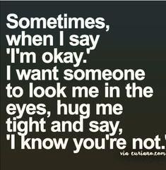 Sometimes I need someone there for me!