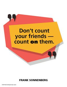 """""""Don't count your friends — count on them."""" ~ Frank Sonnenberg #FrankSonnenberg #PersonalGrowth #PersonalDevelopment #BFF #FriendsForever #Friendship #Friends #relationships Leadership Development, Personal Development, Personal Values, Character Education, True Friends, Friends Forever, Counting, Quote Of The Day, Bff"""