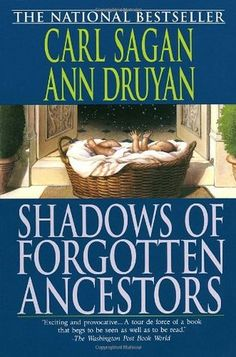 Shadows of Forgotten Ancestors - Co-written with Anne Druyan, this is an excellent book about human evolution and the plight of organisms adapting to conditions on our planet. Well-informed chapters outline Darwinian natural selection, genetic science, and the history of anthropological inquiry. Sagan has once again crafted one of the most enjoyable and profound popular science books ever written.