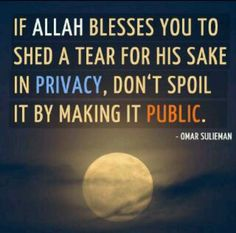 Islam Quotes. Something Abt humility. n some things should be kept private! no need to let your friends know n upload a pic of it to social media !