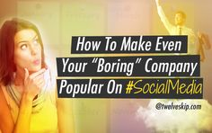How To Make Even Your Boring Company Popular On Social Media