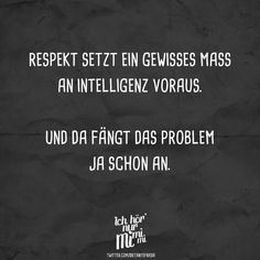 Respect requires a certain amount of intelligence. And that's where the problem starts - Ich hör nur mimimi // VISUAL STATEMENTS® - Humor Motivational Quotes, Funny Quotes, Funny Memes, Jokes, Humor Quotes, Cute Text, Cool Slogans, Sarcasm Humor, Meaning Of Life