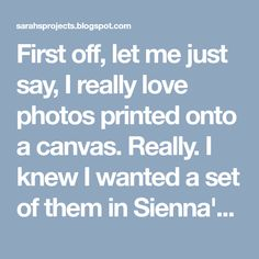 First off, let me just say, I really love photos printed onto a canvas. Really. I knew I wanted a set of them in Sienna's room, but as most ...