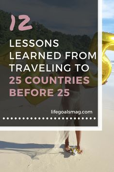 lessons from traveling all over the world to 25 countries before turning 25 years old. Travel Goals, Travel Tips, Cover Letter For Resume, How To Treat Acne, 25 Years Old, Travel Themes, Best Self, Lessons Learned