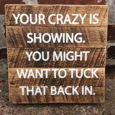 Your Crazy is Showing box sign Barn Wood Signs, Reclaimed Barn Wood, Metal Signs, Women's Retreat, Retreat Ideas, Box Signs, Funny Sayings, My New Room, Country Girls