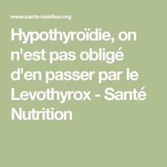 Hypothyroïdie, on n'est pas obligé d'en passer par le Levothyrox - Santé Nutrition