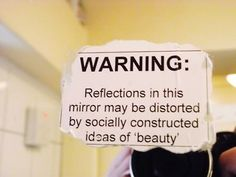 "riotisnotquiet: "" handsthatmold: "" I don't think I've ever been able to see myself for who I really am. "" [A greyscale photograph of a sign taped to a mirror, with the words ""WARNING:. The Words, Quotes To Live By, Me Quotes, Body Quotes, Sarcastic Quotes, Wisdom Quotes, Indie Quotes, Body Image Quotes, Quirky Quotes"