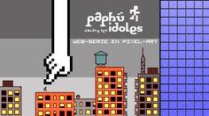 Paphù contre les Idoles - web série de 8 pixels de haut !    --> http://www.paphu.com <---
