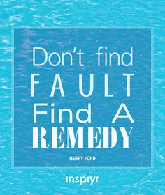 Don't find fault, find a remedy. ~Henry Ford #Inspiyr