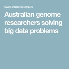 Australian genome researchers solving big data problems