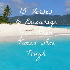 Giving encouragement from God's Word to those that may be discouraged