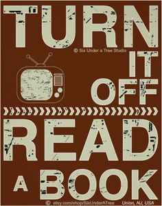 Turn it off, Read a book print © Six Under A Tree Studio, Union, NJ, USA www.etsy.com/shop/SixUnderATree Although no longer available at the shop, it remains under copyright. [Do not remove caption. International copyright law requires you to credit the copyright holder. Link directly to the firm's website.] PINTEREST on COPYRIGHT: http://pinterest.com/pin/86975836526856889/ HOW TO FIND an image's original copyright holder & website: http://www.pinterest.com/pin/86975836525507659/